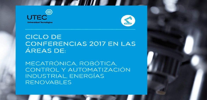 Ciclo de conferencias UTEC 2017 abordará áreas como la Mecatrónica, la Robótica y las Energías Renovables