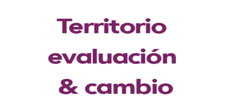 Territorio, Evaluación y Cambio